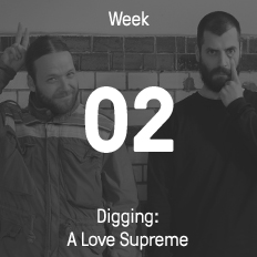 Week 02 / 2016 - Digging: A Love Supreme