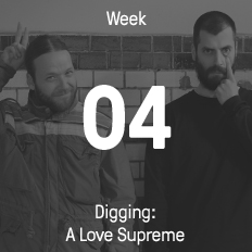 Week 04 / 2015 - Digging: A Love Supreme