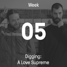Week 05 / 2015 - Digging: A Love Supreme