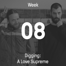 Week 08 / 2015 - Digging: A Love Supreme