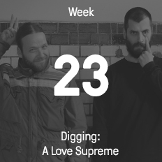 Week 2013 / 2015 - Digging: A Love Supreme