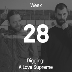 Week 28 / 2015 - Digging: A Love Supreme