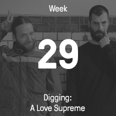 Week 29 / 2015 - Digging: A Love Supreme