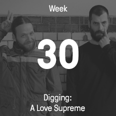 Week 30 / 2015 - Digging: A Love Supreme