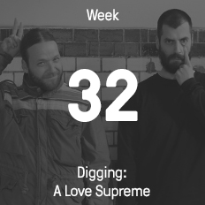 Week 32 / 2015 - Digging: A Love Supreme