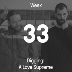 Week 33 / 2015 - Digging: A Love Supreme
