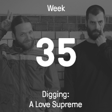 Week 35 / 2015 - Digging: A Love Supreme