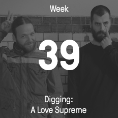 Week 39 / 2015 - Digging: A Love Supreme