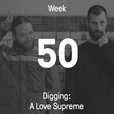 Week 50 / 2016 - Digging: A Love Supreme