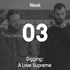 Week 03 / 2016 - Digging: A Love Supreme
