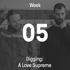 Week 05 / 2016 - Digging: A Love Supreme
