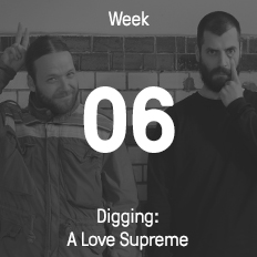 Week 06 / 2017 - Digging: A Love Supreme