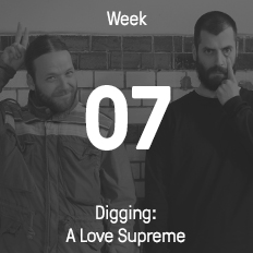 Week 07 / 2016 - Digging: A Love Supreme