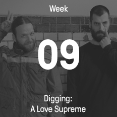 Week 09 / 2016 - Digging: A Love Supreme