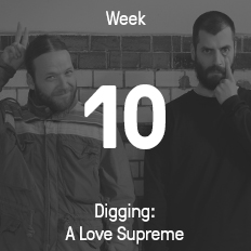 Week 10 / 2016 - Digging: A Love Supreme