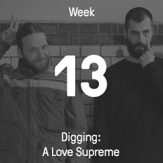 Week 13 / 2016 - Digging: A Love Supreme