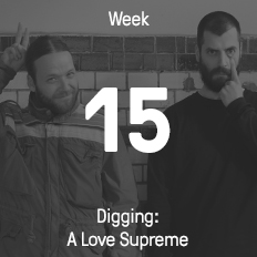 Week 15 / 2016 - Digging: A Love Supreme