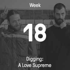 Week 18 / 2016 - Digging: A Love Supreme