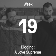 Week 19 / 2016 - Digging: A Love Supreme