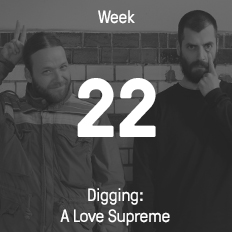 Week 22 / 2016 - Digging: A Love Supreme