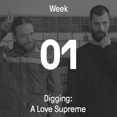 Week 01 / 2017 - Digging: A Love Supreme