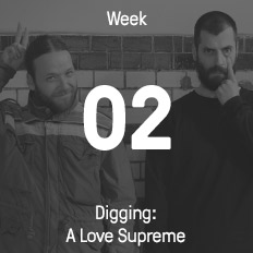 Week 02 / 2017 - Digging: A Love Supreme