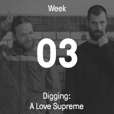 Week 03 / 2017 - Digging: A Love Supreme